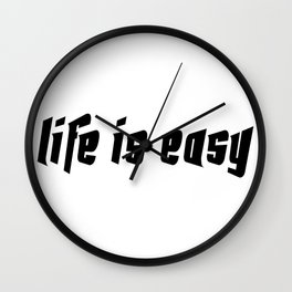 Life is easy black on white background Wall Clock
