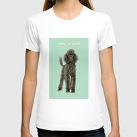 poodle T-shirts featuring Poodle by Katherine Coulton
