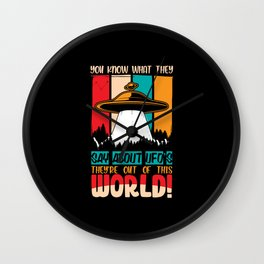 UFOs are out of this world like you shirt Wall Clock