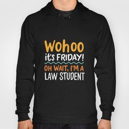 Wohoo It's Friday Oh Wait I'm A Law Student Hoody