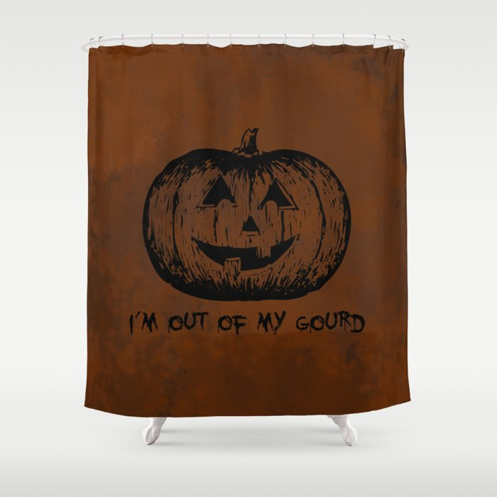 I'm Out of My Gourd Shower Curtain