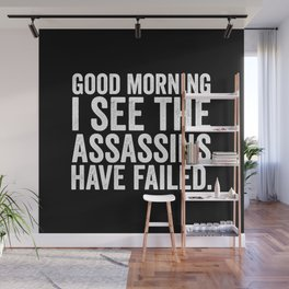Good morning I see the assassins have failed Wall Mural