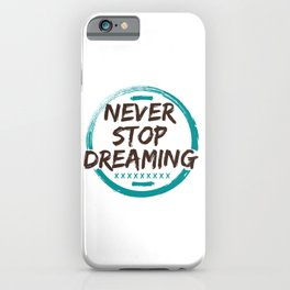Never Stop Dreaming iPhone Case