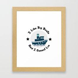 I Like Big Boats And I Cannot Lie Boating Funny Framed Art Print