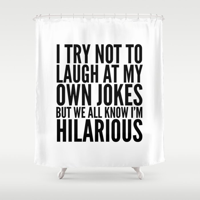 I Try Not To Laugh At My Own Jokes Shower Curtain By Creativeangel