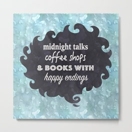 Midnight Talks, Coffee Shops, & Books with Happy Endings Metal Print