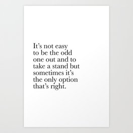 "Inspirational Quote ""It's not easy to be the odd one out..."" Art Print"