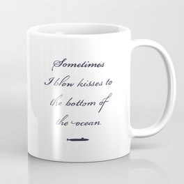 Sometimes I Blow Kisses to the Bottom of the Ocean Coffee Mug