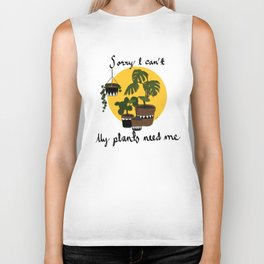 Sorry I can't my plants need me Biker Tank