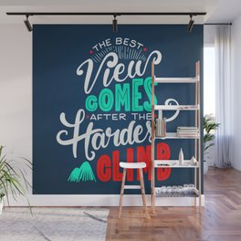 The Best View Comes After the Hardest Climb. Wall Mural