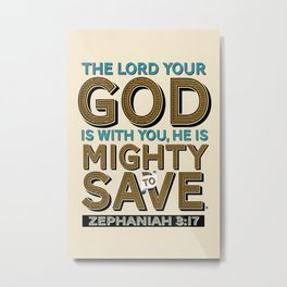 He is Mighty to Save! Metal Print