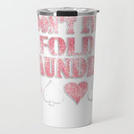 I Don't Even Fold Laundry Distressed Poker Travel Mug