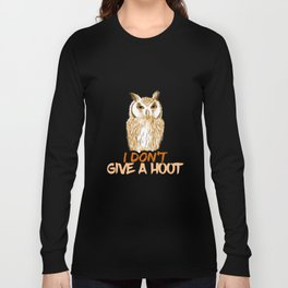 I Don't Give A Hoot Funny Owl Nocturnal Birds Lover Long Sleeve T-shirt