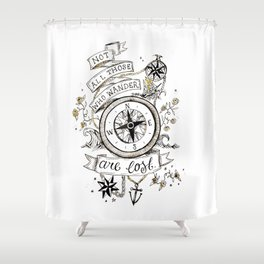 Not all those who wander are lost print Shower Curtain