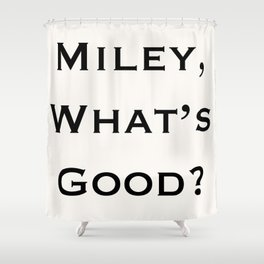Miley, What's Good? Shower Curtain