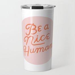 Be a nice human Travel Mug