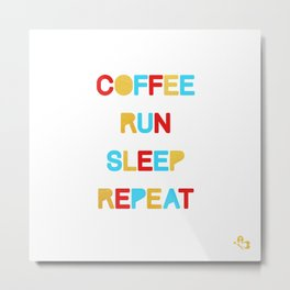 COFFEE RUN SLEEP REPEAT Metal Print