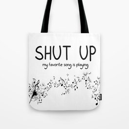 shut up. my favorite song is playing. Tote Bag