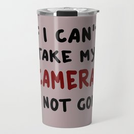 If I can't take my camera... Travel Mug