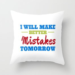I Will Make Better Mistakes Tomorrow Throw Pillow