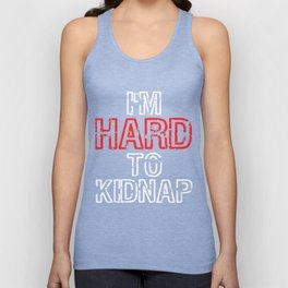 "Are You A Hard Person? A Perfect Tee For You Saying ""I'm Hard To Kidnap"" Strong Kidnapping Unisex Tank Top"