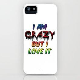 I Am Crazy But I Love It iPhone Case