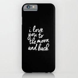 I Love You to the Moon and Back black-white monochrome typography childrens room nursery home decor iPhone Case