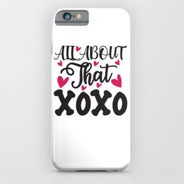 All About That Xoxo - Funny Love humor - Cute typography - Lovely and romantic quotes illustration iPhone Case