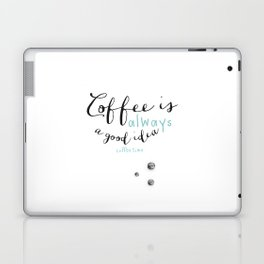 Coffee is always a good idea Laptop & iPad Skin