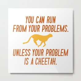 Run From Your Problems Metal Print