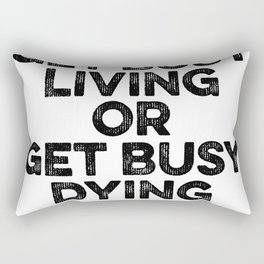 Get Busy Living Or Get Busy Dying Rectangular Pillow