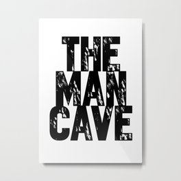 The Man Cave (black text on white) Metal Print