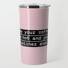 May your coffee be hot and your eyeliner even Travel Mug