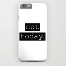 Not Today. iPhone Case