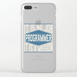 Programmer  - It Is No Job, It Is A Mission Clear iPhone Case