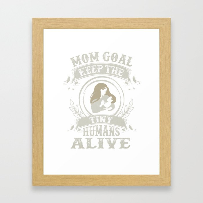 Mom Goal is to Keep the Tiny Humans Alive Mother and Baby Framed Art Print