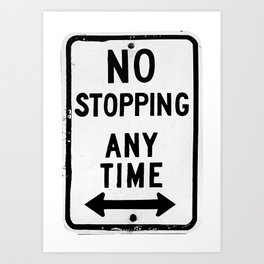 No Stopping Anytime Art Print
