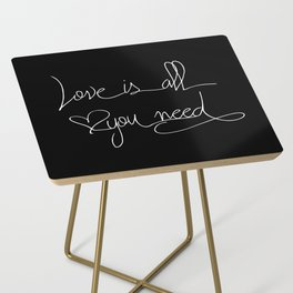 Love is all you need white hand lettering on black Side Table