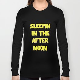 Sleepin in the Afternoon Long Sleeve T-shirt