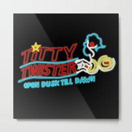 Titty Twister - From Dusk till Dawn Metal Print