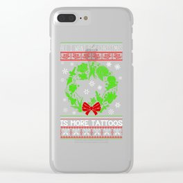 All I Want for Christmas is More Tattoos Clear iPhone Case