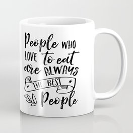 RESTAURANT DECOR, People Who Love To Eat Are Always The Best People,Cafe Decor,Bar Decor Coffee Mug