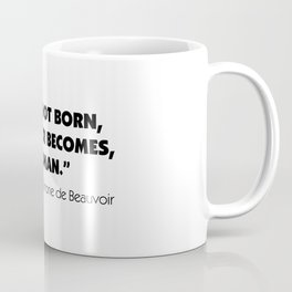 One is not born, but rather becomes, a woman. - Simone De Beauvoir. Coffee Mug