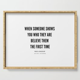 Maya Angelou Quote When Someone Shows Who They Are, Believe Them The First Time Serving Tray