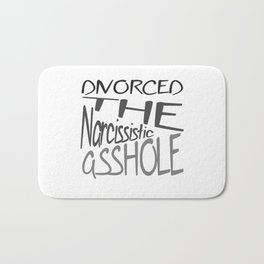 Divorced The Narcissistic Asshole Bath Mat