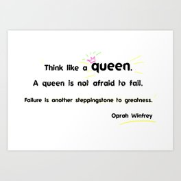 Motivation quote Oprah Think like a queen. A queen is not afraid to fail. Art Print