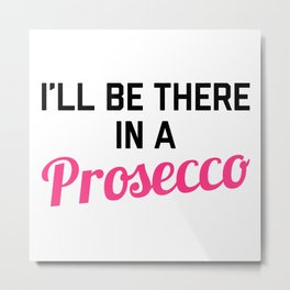 In A Prosecco Funny Quote Metal Print