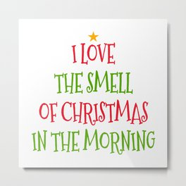 I Love the Smell of Christmas in the Morning Metal Print