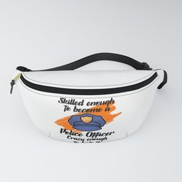 police officer crazy enough to love it Fanny Pack