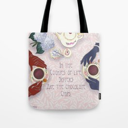 Sisters are the chocolate chips in cookies of life Tote Bag
